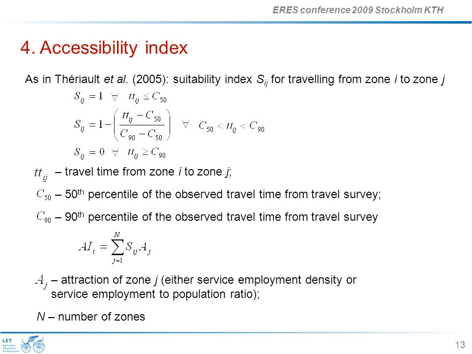 ERES conference 2009 Stockholm KTH 13 4. Accessibility index – 50 th percentile of the observed travel time from travel survey; N – number of zones As