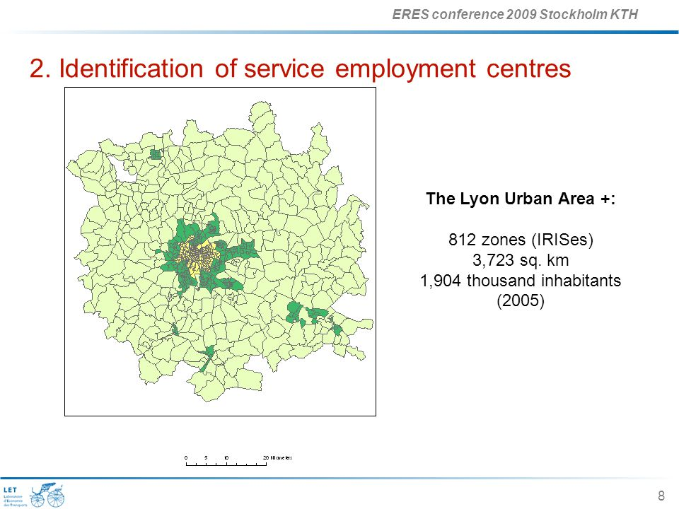 ERES conference 2009 Stockholm KTH 8 2. Identification of service employment centres The Lyon Urban Area +: 812 zones (IRISes) 3,723 sq. km 1,904 thou