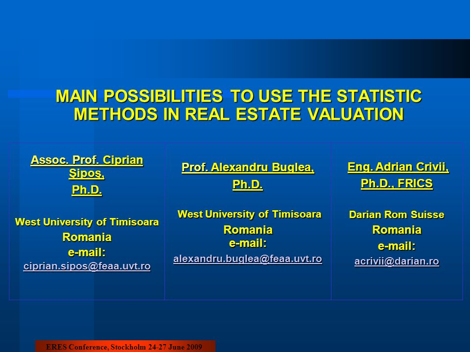 MAIN POSSIBILITIES TO USE THE STATISTIC METHODS IN REAL ESTATE VALUATION Assoc. Prof. Ciprian Şipoş, Ph.D. West University of Timisoara Romaniae-mail: