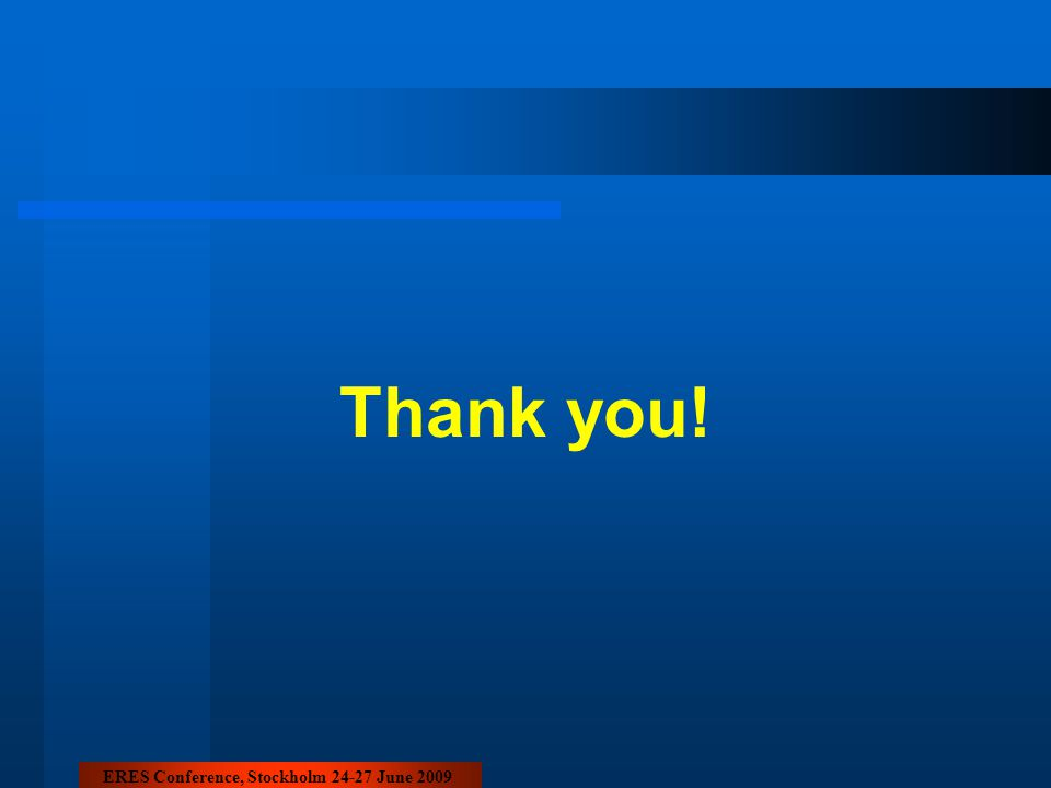 Thank you! ERES Conference, Stockholm 24-27 June 2009