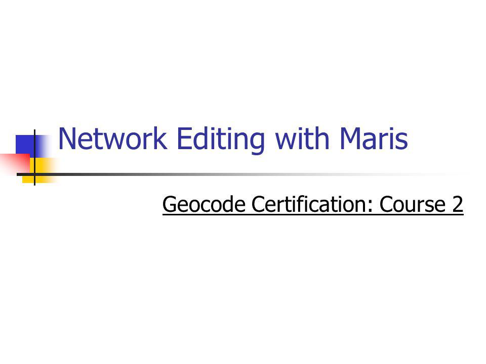 Network Editing with Maris Geocode Certification: Course 2