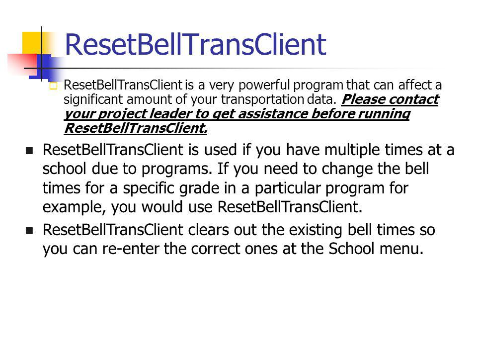 ResetBellTransClient ResetBellTransClient is a very powerful program that can affect a significant amount of your transportation data.
