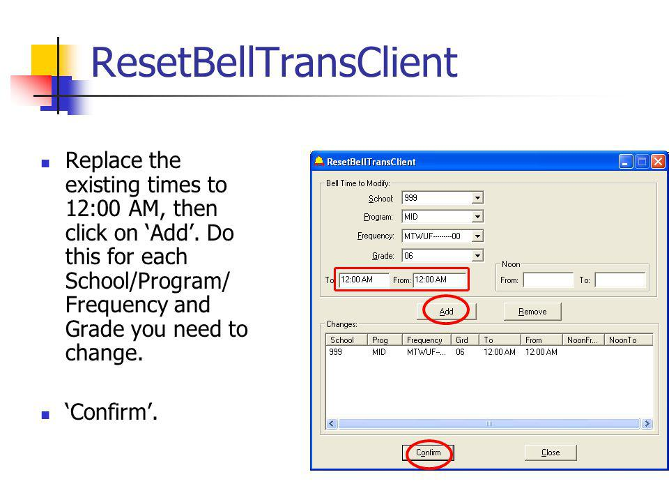 ResetBellTransClient Replace the existing times to 12:00 AM, then click on Add.