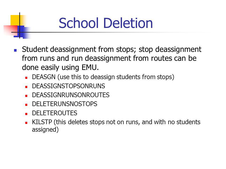 School Deletion Student deassignment from stops; stop deassignment from runs and run deassignment from routes can be done easily using EMU.