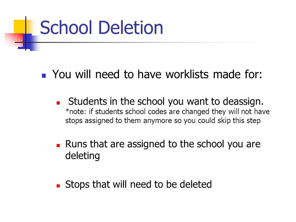 School Deletion You will need to have worklists made for: Students in the school you want to deassign.
