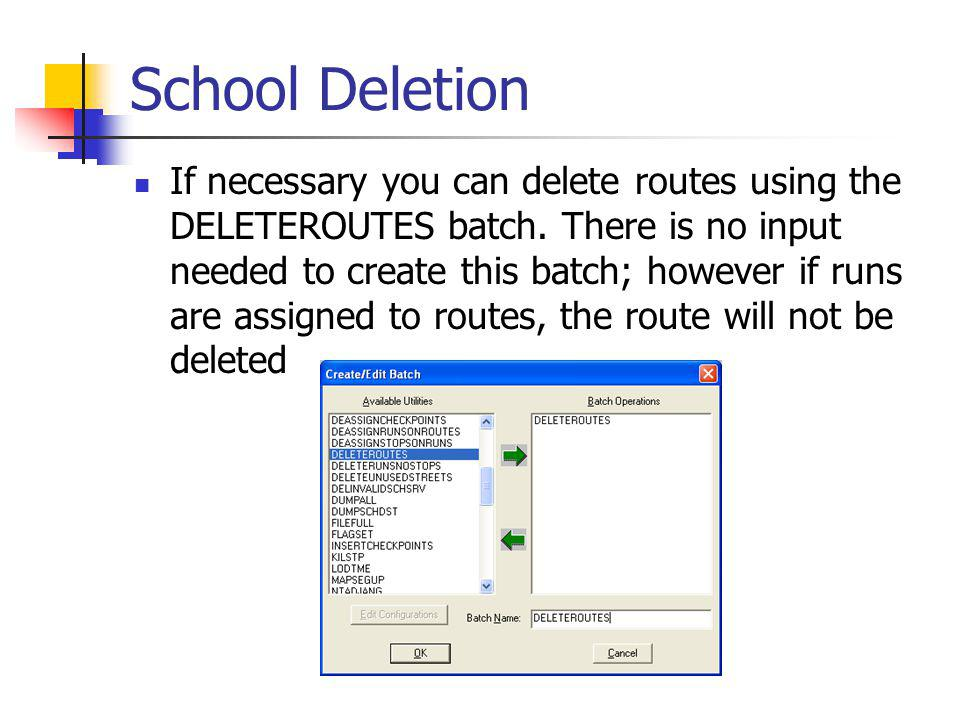 School Deletion If necessary you can delete routes using the DELETEROUTES batch.