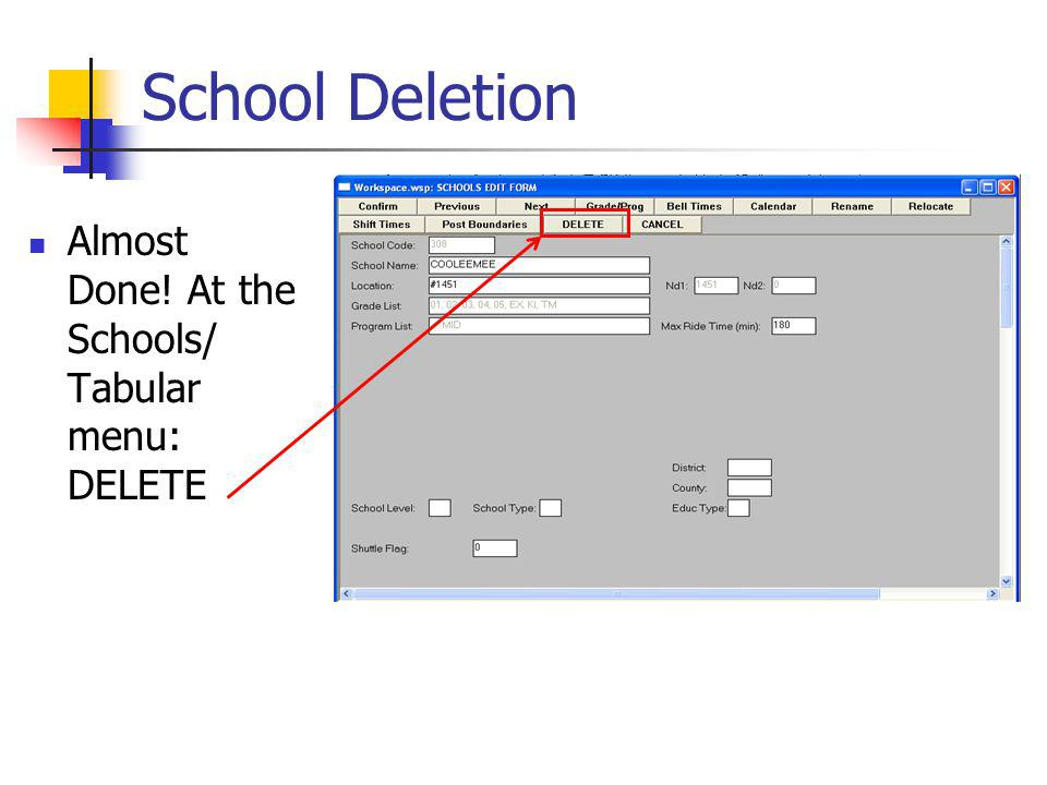 School Deletion Almost Done! At the Schools/ Tabular menu: DELETE
