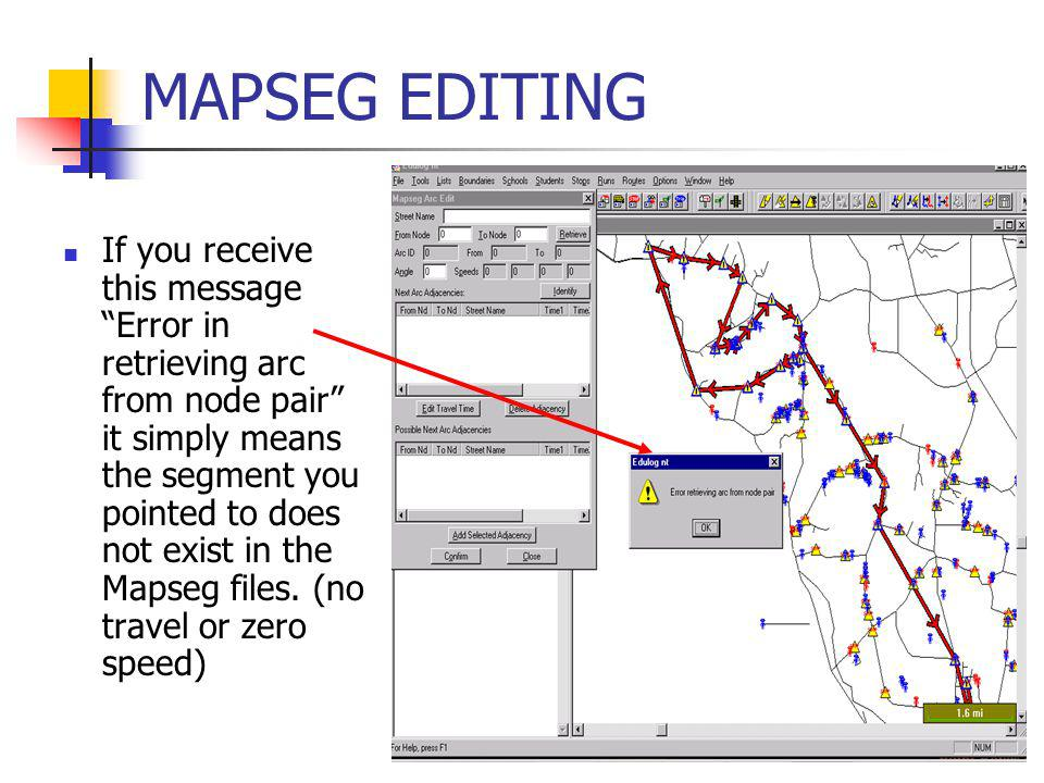 MAPSEG EDITING If you receive this message Error in retrieving arc from node pair it simply means the segment you pointed to does not exist in the Mapseg files.