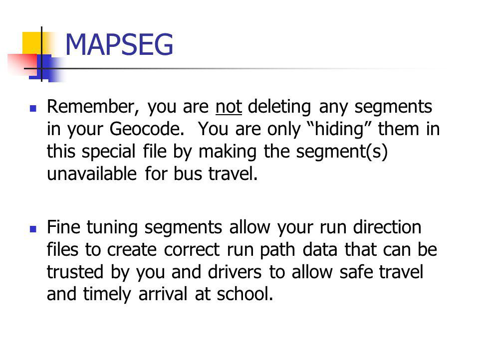 MAPSEG Remember, you are not deleting any segments in your Geocode.