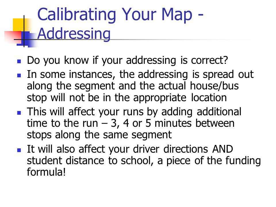 Calibrating Your Map - Addressing Do you know if your addressing is correct.