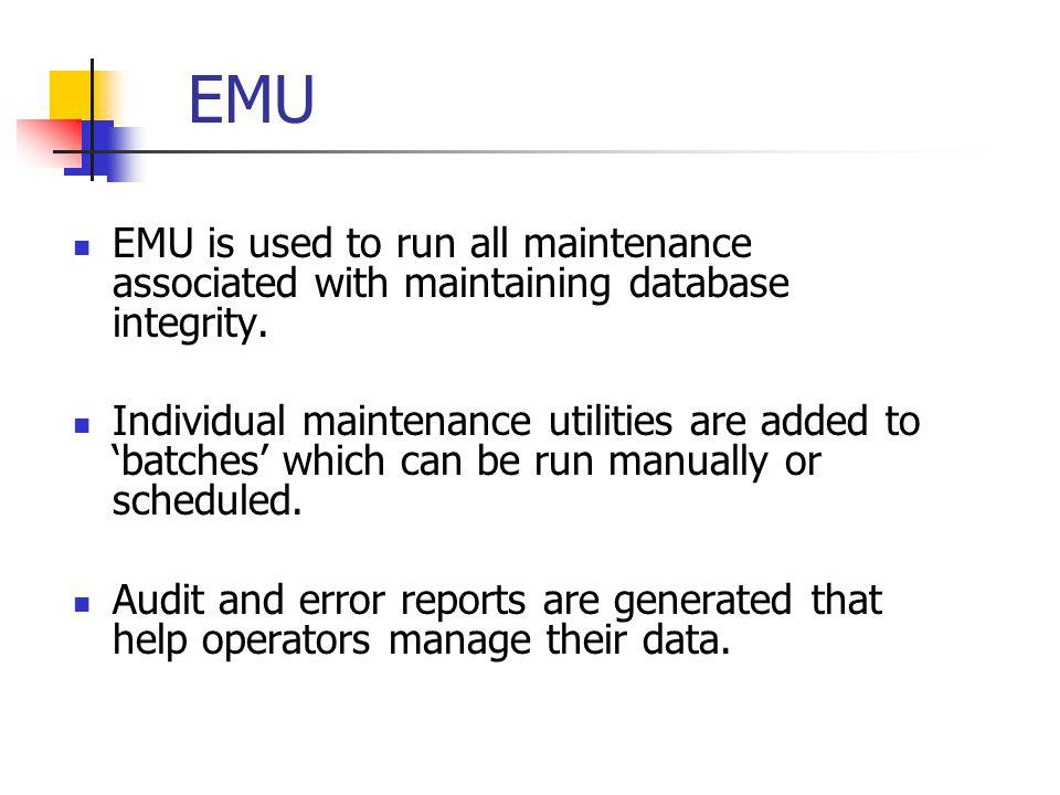 EMU EMU is used to run all maintenance associated with maintaining database integrity.