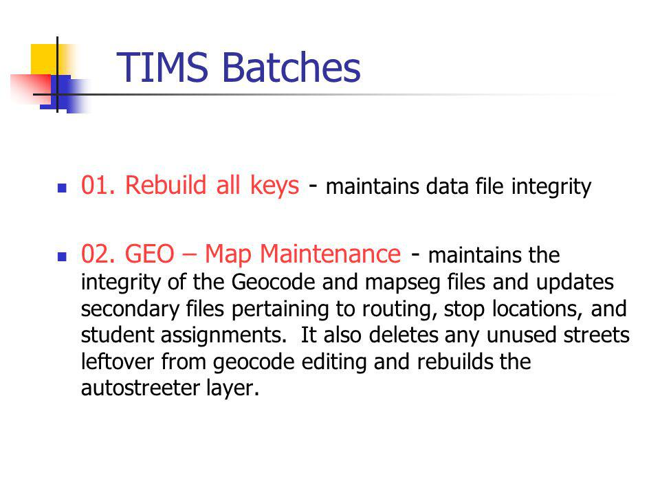 TIMS Batches 01. Rebuild all keys - maintains data file integrity 02.