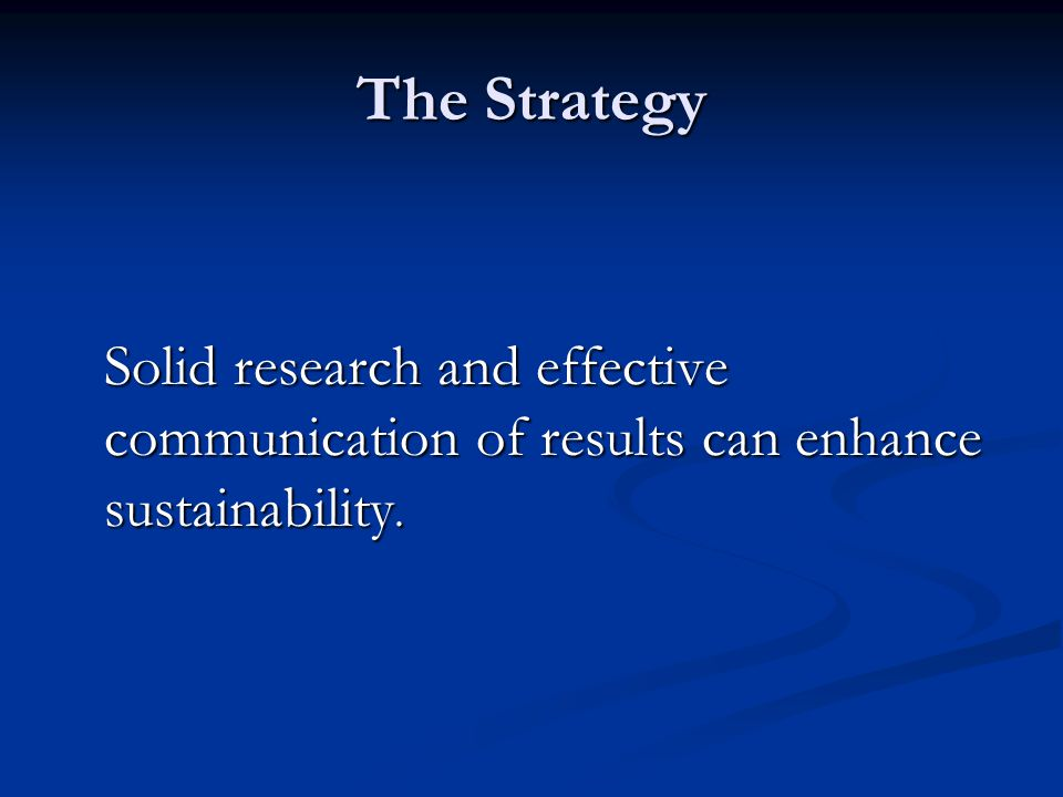 The Strategy Solid research and effective communication of results can enhance sustainability.