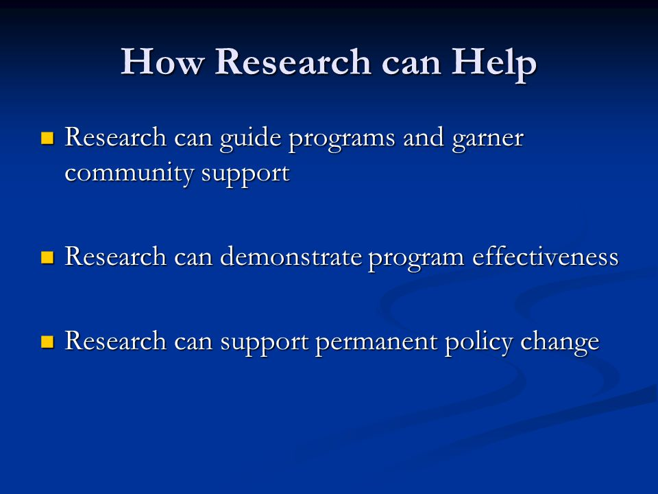 How Research can Help Research can guide programs and garner community support Research can guide programs and garner community support Research can d