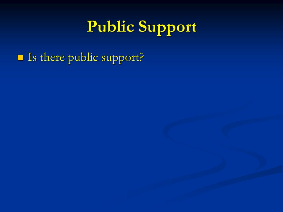 Public Support Is there public support Is there public support