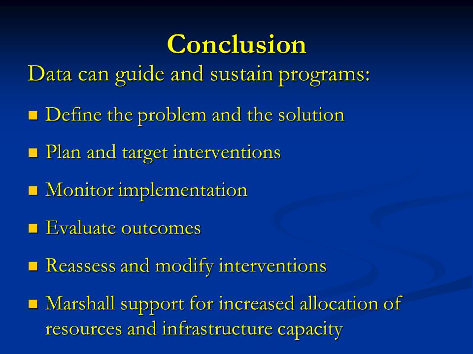 Conclusion Data can guide and sustain programs: Define the problem and the solution Define the problem and the solution Plan and target interventions