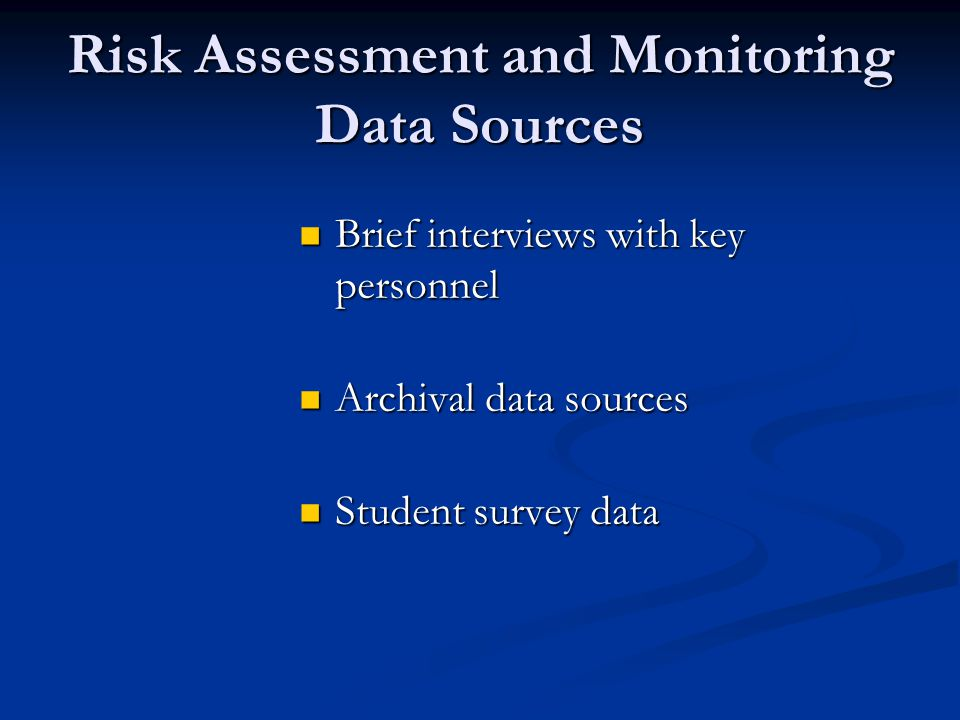 Risk Assessment and Monitoring Data Sources Brief interviews with key personnel Brief interviews with key personnel Archival data sources Archival data sources Student survey data Student survey data
