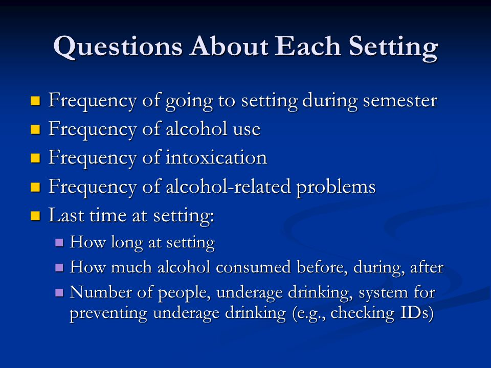Questions About Each Setting Frequency of going to setting during semester Frequency of going to setting during semester Frequency of alcohol use Freq