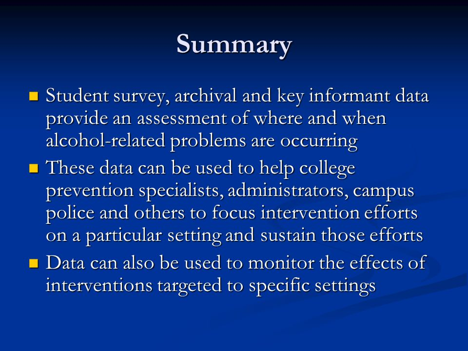 Summary Student survey, archival and key informant data provide an assessment of where and when alcohol-related problems are occurring Student survey,