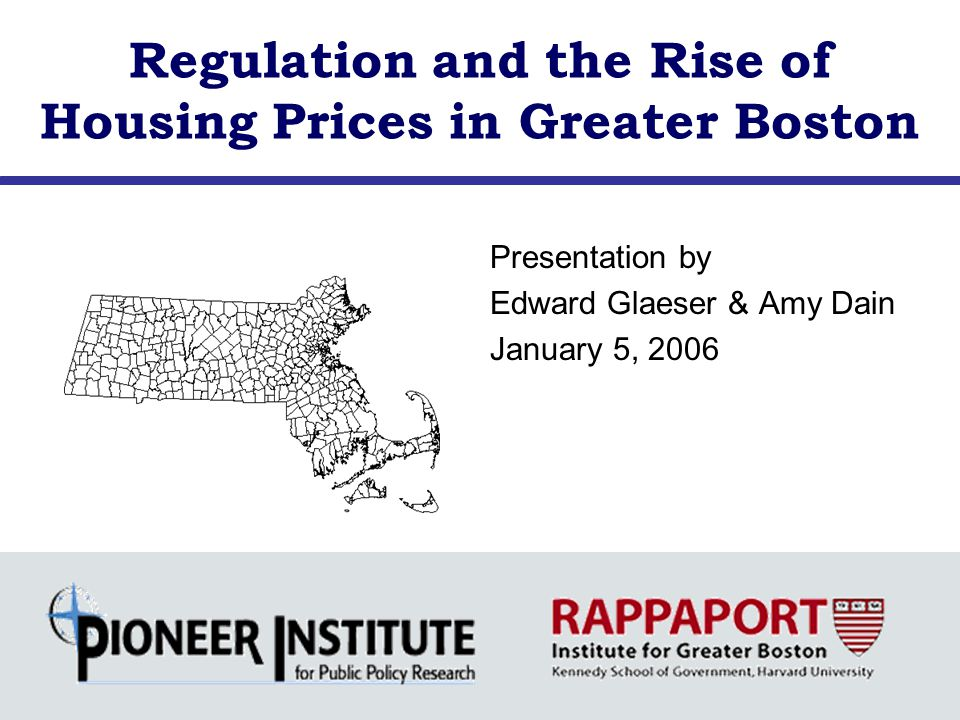 Regulation and the Rise of Housing Prices in Greater Boston Presentation by Edward Glaeser & Amy Dain January 5, 2006