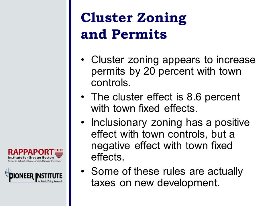 Cluster Zoning and Permits Cluster zoning appears to increase permits by 20 percent with town controls. The cluster effect is 8.6 percent with town fi