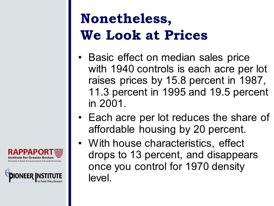 Nonetheless, We Look at Prices Basic effect on median sales price with 1940 controls is each acre per lot raises prices by 15.8 percent in 1987, 11.3
