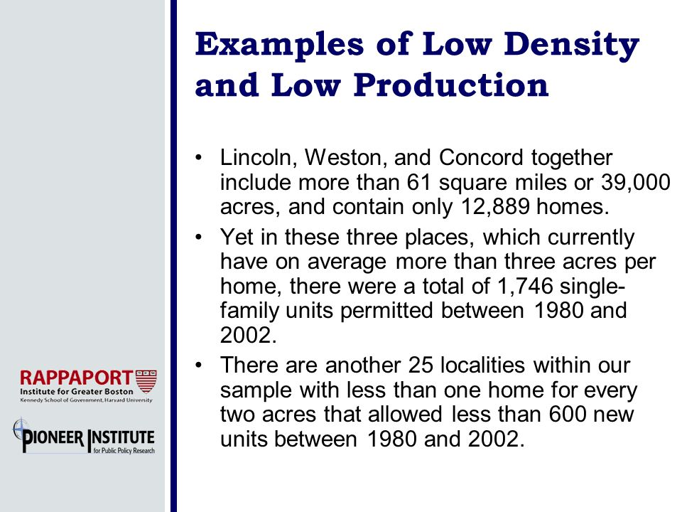 Examples of Low Density and Low Production Lincoln, Weston, and Concord together include more than 61 square miles or 39,000 acres, and contain only 1