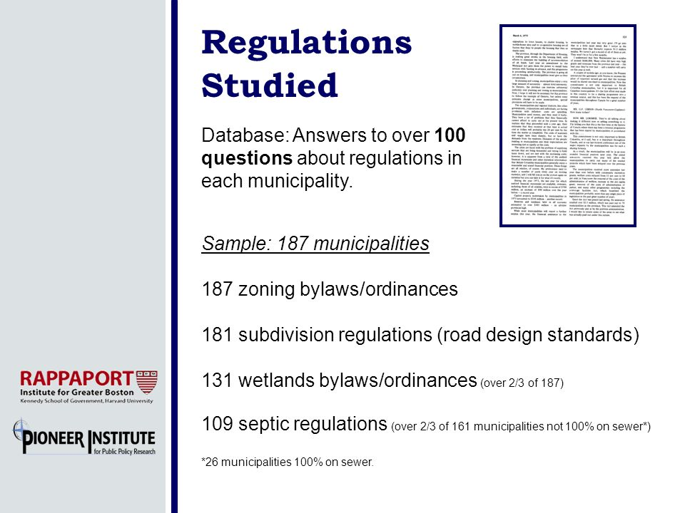 Regulations Studied Sample: 187 municipalities 187 zoning bylaws/ordinances 181 subdivision regulations (road design standards) 131 wetlands bylaws/ordinances (over 2/3 of 187) 109 septic regulations (over 2/3 of 161 municipalities not 100% on sewer*) *26 municipalities 100% on sewer.