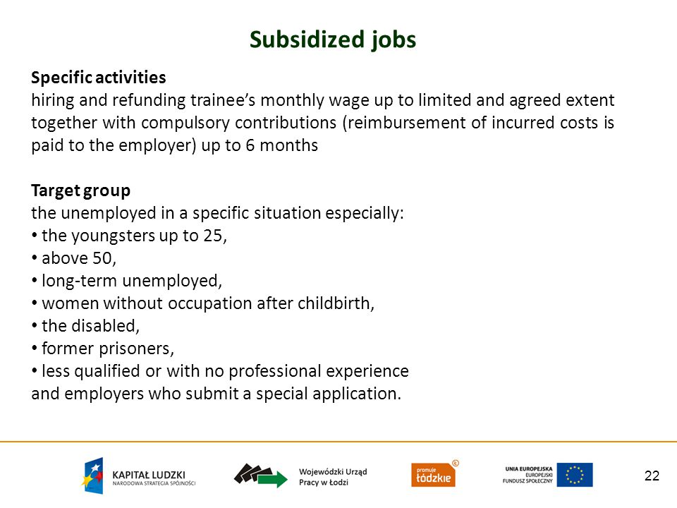 22 Subsidized jobs Specific activities hiring and refunding trainees monthly wage up to limited and agreed extent together with compulsory contributio