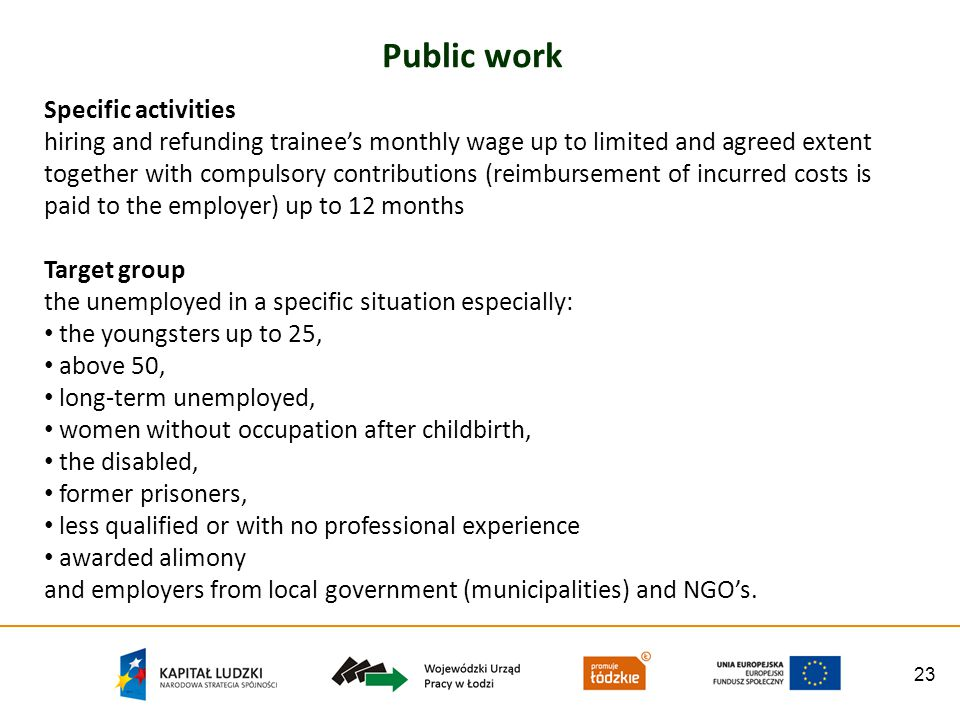 23 Public work Specific activities hiring and refunding trainees monthly wage up to limited and agreed extent together with compulsory contributions (