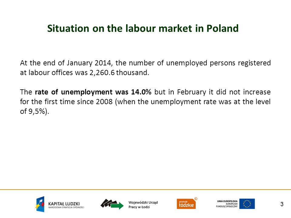 3 Situation on the labour market in Poland At the end of January 2014, the number of unemployed persons registered at labour offices was 2,260.6 thous