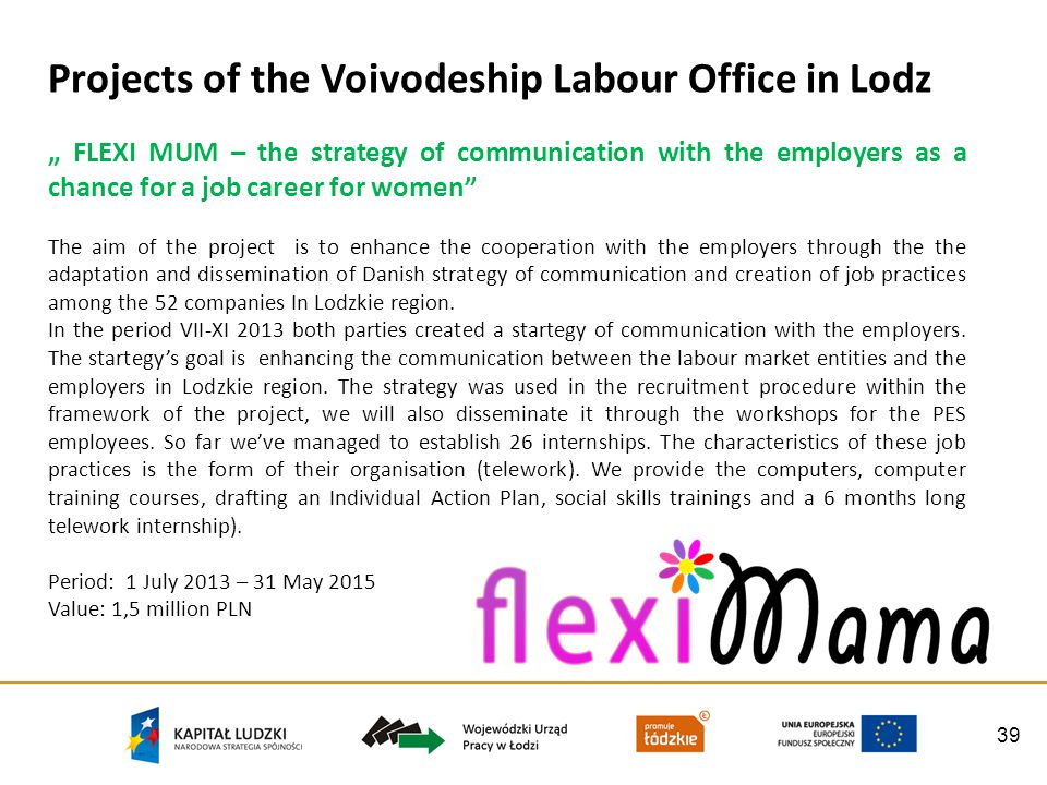 39 Projects of the Voivodeship Labour Office in Lodz FLEXI MUM – the strategy of communication with the employers as a chance for a job career for wom