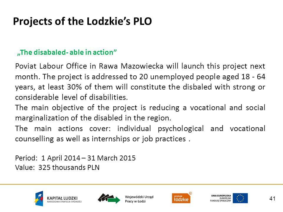 41 Projects of the Lodzkies PLO The disabaled- able in action Poviat Labour Office in Rawa Mazowiecka will launch this project next month. The project