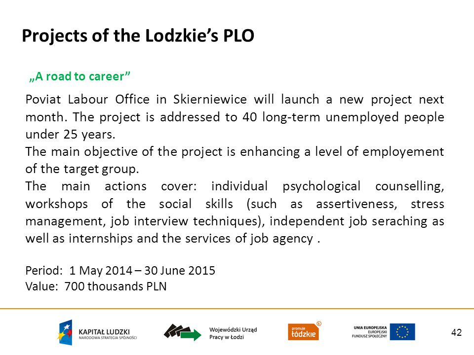 42 A road to career Poviat Labour Office in Skierniewice will launch a new project next month. The project is addressed to 40 long-term unemployed peo