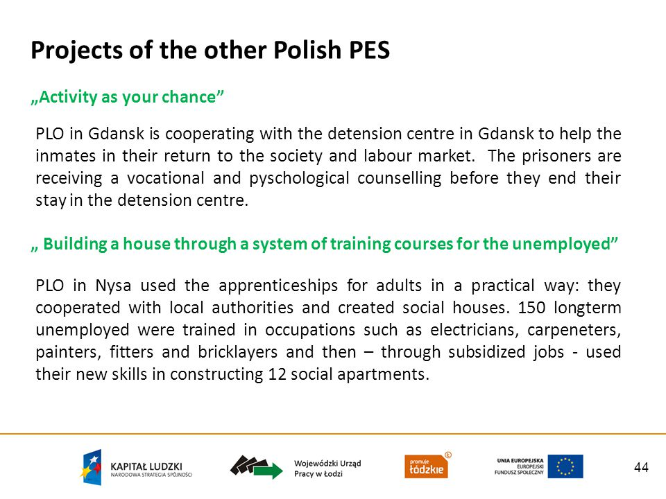 44 Projects of the other Polish PES PLO in Gdansk is cooperating with the detension centre in Gdansk to help the inmates in their return to the societ
