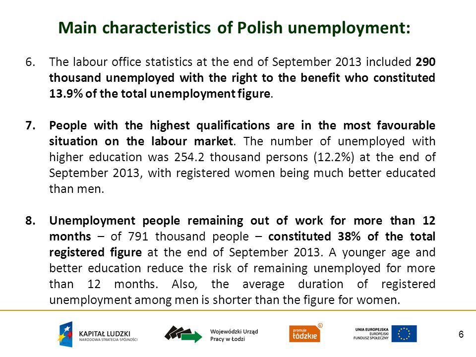 6 Main characteristics of Polish unemployment: 6.The labour office statistics at the end of September 2013 included 290 thousand unemployed with the r