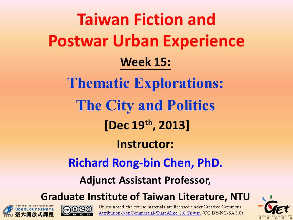 Week 15: Thematic Explorations: The City and Politics [Dec 19 th, 2013] Instructor: Richard Rong-bin Chen, PhD.