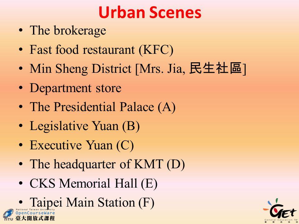 Urban Scenes The brokerage Fast food restaurant (KFC) Min Sheng District [Mrs. Jia, ] Department store The Presidential Palace (A) Legislative Yuan (B