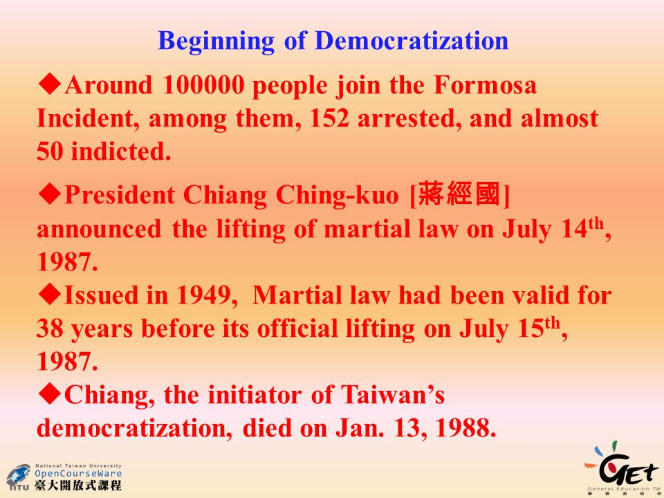 Beginning of Democratization Around 100000 people join the Formosa Incident, among them, 152 arrested, and almost 50 indicted.