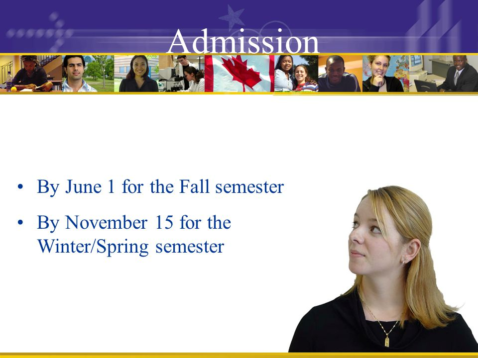 Admission By June 1 for the Fall semester By November 15 for the Winter/Spring semester