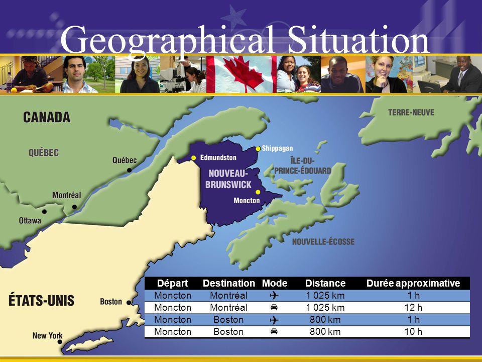 Geographical Situation DépartDestinationModeDistanceDurée approximative MonctonMontréal1 025 km1 h MonctonMontréal1 025 km12 h MonctonBoston800 km1 h MonctonBoston800 km10 h