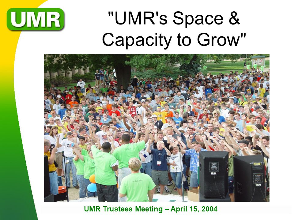 UMR s Space & Capacity to Grow UMR Trustees Meeting – April 15, 2004