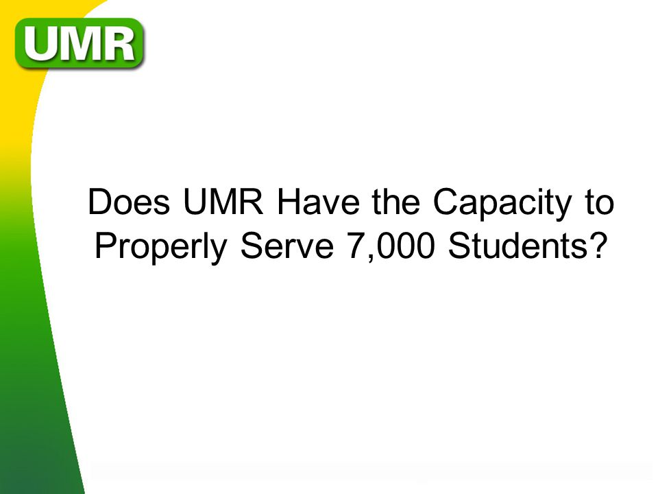 Does UMR Have the Capacity to Properly Serve 7,000 Students