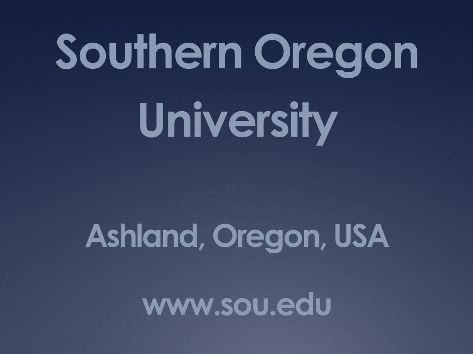 Southern Oregon University Ashland, Oregon, USA www.sou.edu