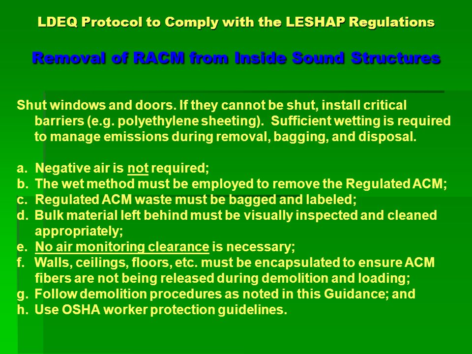 LDEQ Protocol to Comply with the LESHAP Regulations Removal of RACM from Inside Sound Structures Shut windows and doors.