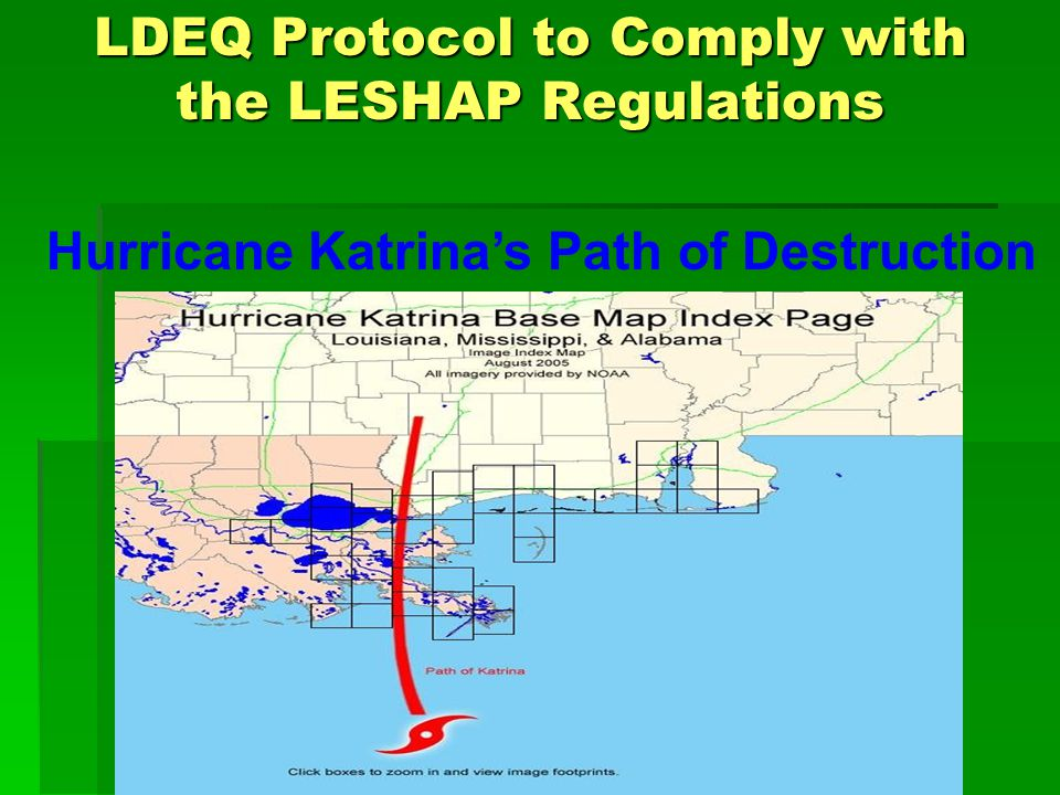 LDEQ Protocol to Comply with the LESHAP Regulations Hurricane Katrinas Path of Destruction