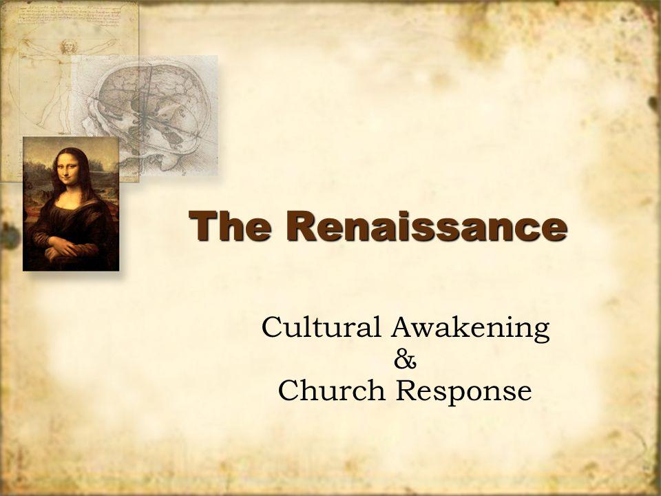 The Renaissance Cultural Awakening & Church Response