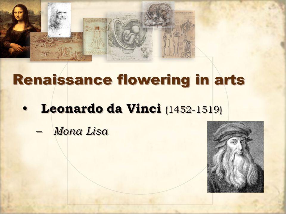 Renaissance flowering in arts Leonardo da Vinci (1452-1519) – Mona Lisa Leonardo da Vinci (1452-1519) – Mona Lisa
