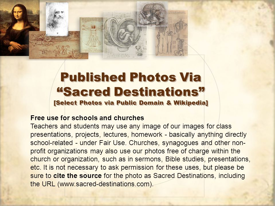 Published Photos Via Sacred Destinations [Select Photos via Public Domain & Wikipedia] Free use for schools and churches Teachers and students may use any image of our images for class presentations, projects, lectures, homework - basically anything directly school-related - under Fair Use.