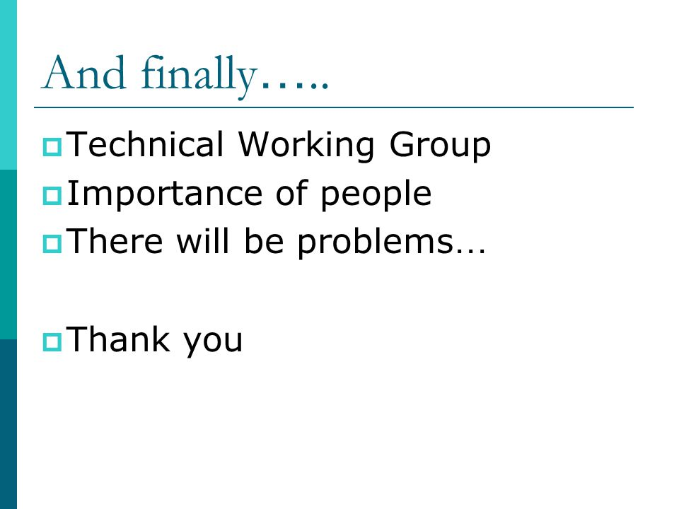 And finally ….. Technical Working Group Importance of people There will be problems … Thank you